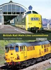 British Rail Main Line Locomotives:  Specification Guide