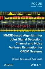 MMSE–Based Algorithm for Joint Signal Detection, Channel and Noise Variance Estimation for OFDM Systems