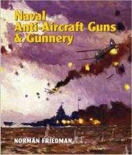 Friedman, N: Naval Anti-Aircraft Guns and Gunnery