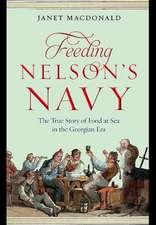 Feeding Nelson S Navy:  The True Story of Food at Sea in the Georgian Era
