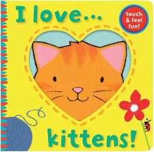 I Love... Kittens!