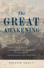 The Great Awakening: A History of the Revival of Religion in the Time of Whitefield and Edwards