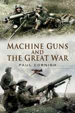 Machine Guns and the Great War:  Rare Photographs from Wartime Archives