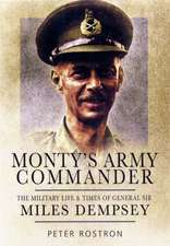 The Military Life & Times of General Sir Miles Dempsey:  Monty's Army Commander