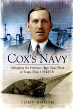 Coxs Navy:  Salvaging the German High Seas Fleet at Scapa Flow 1924-1931