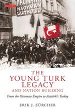 The Young Turk Legacy and Nation Building: From the Ottoman Empire to Atatürk's Turkey