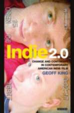 Indie 2.0: Change and Continuity in Contemporary American Indie Film