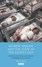 Women, Health and the State in the Middle East: The Politics and Culture of Childbirth in Jordan