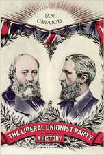 The Liberal Unionist Party: A History