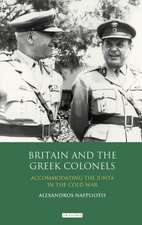Britain and the Greek Colonels: Accommodating the Junta in the Cold War