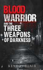 Blood Warrior And The Three Weapons Of Darkness