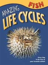Amazing Life Cycles: Fish