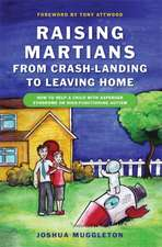Raising Martians:  How to Help a Child with Asperger Syndrome or High-Functioning Autism
