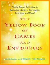 The Yellow Book of Games and Energizers:  Playful Group Activities for Exploring Identity, Community, Emotions and More!