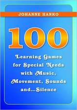 100 Learning Games for Special Needs with Music, Movement, Sounds And...Silence:  How to Help Children Aged 4 to 11 to Feel Supported and Understood