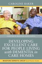 Developing Excellent Care for People Living with Dementia in Care Homes:  Current Themes and Models for Practice