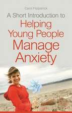 A Short Introduction to Helping Young People Manage Anxiety:  Positive Strategies for Overcoming Emotional Challenges