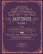 The Curious Bartender The artistry and alchemy of creating the perfect cocktail
