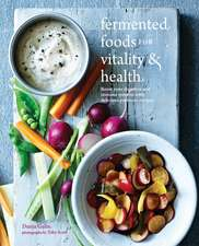 Fermented Foods for Vitality & Health: Boost your digestive and immune systems with delicious probiotic recipes