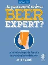 So You Want to Be a Beer Expert?:  A Hands-On Guide for the Inquiring Beer Drinker