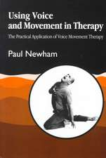 Using Voice and Movement in Therapy:  The Practical Application of Voice Movement Therapy