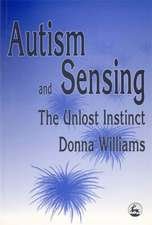 Autism and Sensing:  The Unlost Instinct