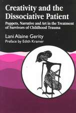 Creativity and the Dissociative Patient:  Puppets, Narrative and Art in the Treatment of Survivors of Childhood Trauma
