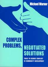 Complex Problems, Negotiated Solutions: Tools to Reduce Conflict in Community Development