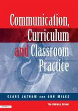 Communications, Curriculum and Classroom Practice:  Accessing the Curriculum and Promoting Personal and Social Development