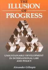 The Illusion of Progress:  Unsustainable Development in International Law and Policy