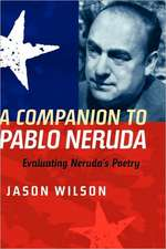 A Companion to Pablo Neruda – Evaluating Neruda`s Poetry