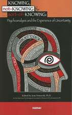 Knowing, Not-Knowing and Sort-Of-Knowing: Psychoanalysis and the Experience of Uncertainty