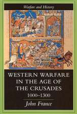 France, J: Western Warfare in the Age of the Crusades, 1000-