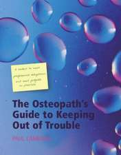 The Osteopath's Guide to Keeping Out of Trouble:  A Toolkit to Meet Professional Obligations and Avoid Pitfalls in Practice