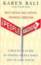 The People Finder: Reuniting Relatives, Finding Friends: A Practical Guide to Finding People When You've Lost Touch