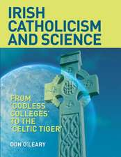 Irish Catholicism and Science:  From 'Godless Colleges' to the 'Celtic Tiger'