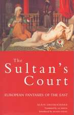 The Sultan's Court:  European Fantasies of the East