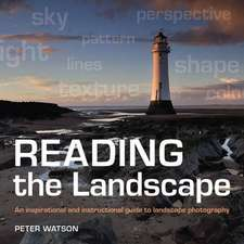 Reading the Landscape: An Inspirational and Instructional Guide to Landscape Photography