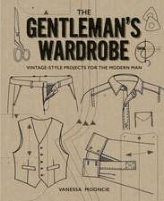 Gentleman's Wardrobe: A Collection of Vintage Style Projects to Make for the Modern Man
