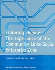 Enduring change: The experience of the Community Links Social Enterprise Zone: Lessons learnt and next steps