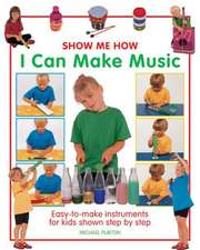 Show Me How:  Easy-To-Make Instruments for Kids Shown Step by Step
