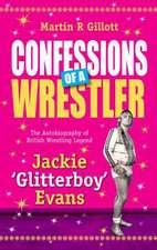 Gillott, M: Confessions of a Wrestler
