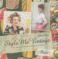 Style Me Vintage:  Easy Step-By-Step Techniques for Creating Classic Hairstyles
