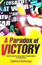 A Paradox of Victory:  COSATU and the Democratic Transformation in South Africa