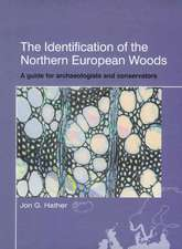 The Identification of Northern European Woods: A GUIDE FOR ARCHAEOLOGISTS AND CONSERVATORS