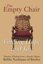 The Empty Chair:  Finding Hope and Joy Timeless Wisdom from a Hasidic Master, Rebbe Nachman of Breslov