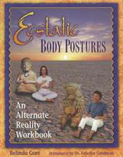Ecstatic Body Postures:  An Alternate Reality Workbook