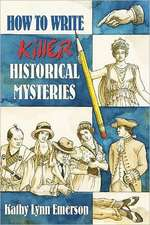 How to Write Killer Historical Mysteries:  The Art & Adventure of Sleuthing Through the Past