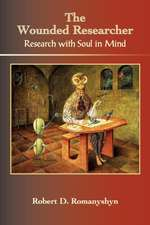 The Wounded Researcher:  Research with Soul in Mind