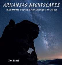 Arkansas Nightscapes: Wilderness Photos From Twilight 'Til Dawn
